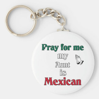 Pray for me my Aunt is Mexican Keychains