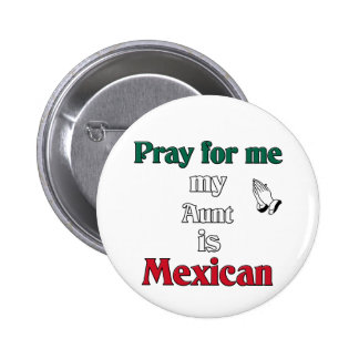 Pray for me my Aunt is Mexican Pinback Button