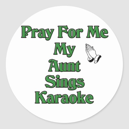 Pray for me my aunt sings karaoke classic round sticker