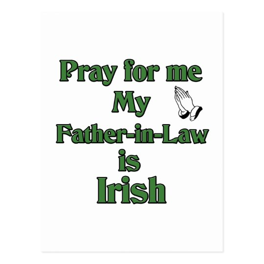 Pray for me My Father-in-Law is Irish Postcard