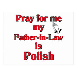 Pray for me my Father-in-Law is Polish Postcard