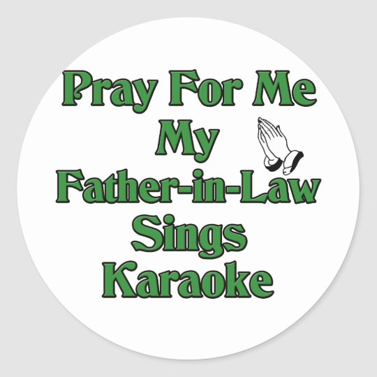 Pray for me my father-in-law sings karaoke classic round sticker