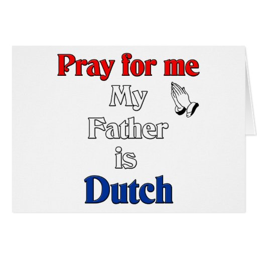 Pray for me my Father is Dutch Greeting Card