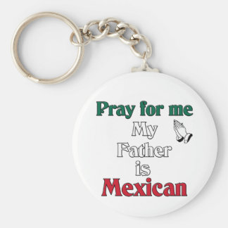 Pray for me my Father is Mexican Key Chains