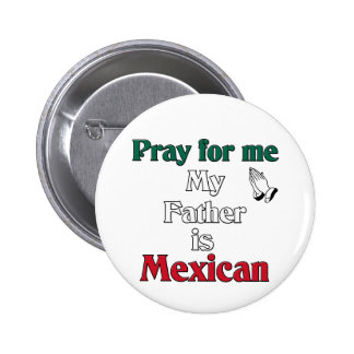 Pray for me my Father is Mexican Pinback Button