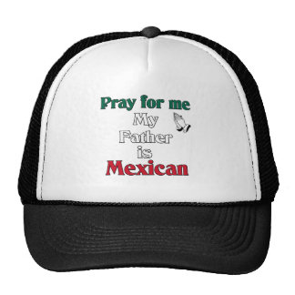 Pray for me my Father is Mexican Trucker Hat