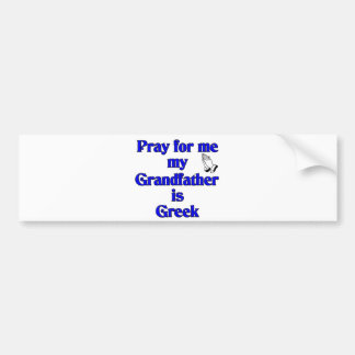 Pray for me My Grandfather is Greek Car Bumper Sticker