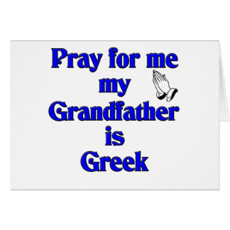 Pray for me My Grandfather is Greek Greeting Card