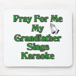 Pray for me my grandfather sings karaoke mouse pad
