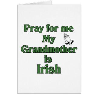 Pray for me My Grandmother is Irish. Card