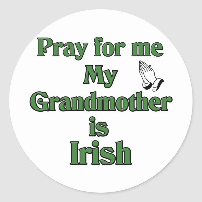 Pray for me My Grandmother is Irish. Classic Round Sticker
