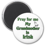 Pray for me My Grandmother is Irish. Refrigerator Magnet