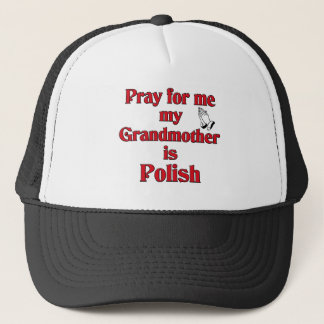 Pray for  me my Grandmother is Polish Trucker Hat