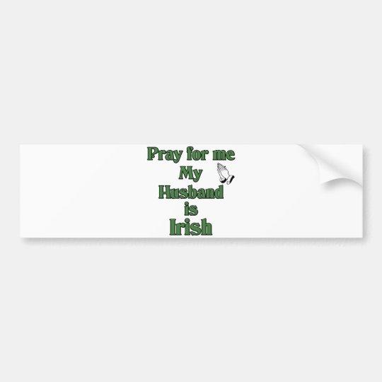 Pray for me my Husband is Irish Bumper Sticker