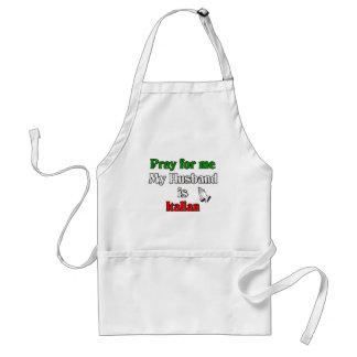 Pray for me my husband is Italian Adult Apron