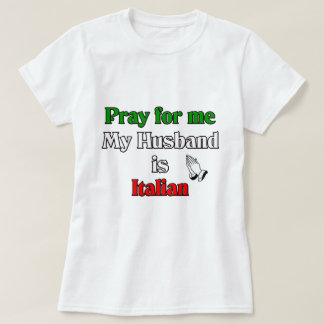 Pray for me my husband is Italian T-shirt