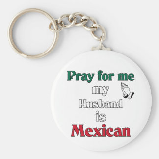 Pray for me my Husband is Mexican Key Chains