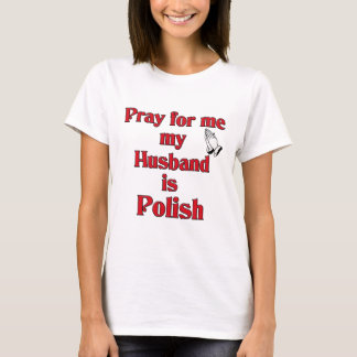 Pray for me my Husband is Polish T-Shirt