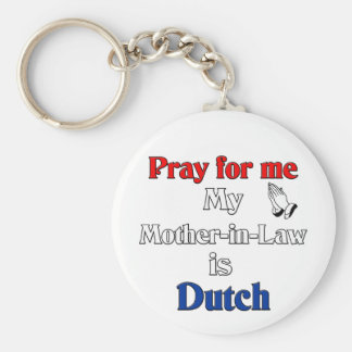 Pray for me my Mother-in-Law is Dutch Basic Round Button Keychain
