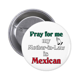 Pray for me My Mother-in-Law is Mexican Pin