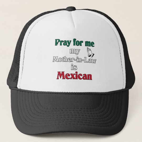 Pray for me My Mother-in-Law is Mexican Trucker Hat
