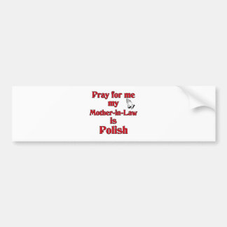 Pray for me my Mother-in-Law is Polish Bumper Sticker