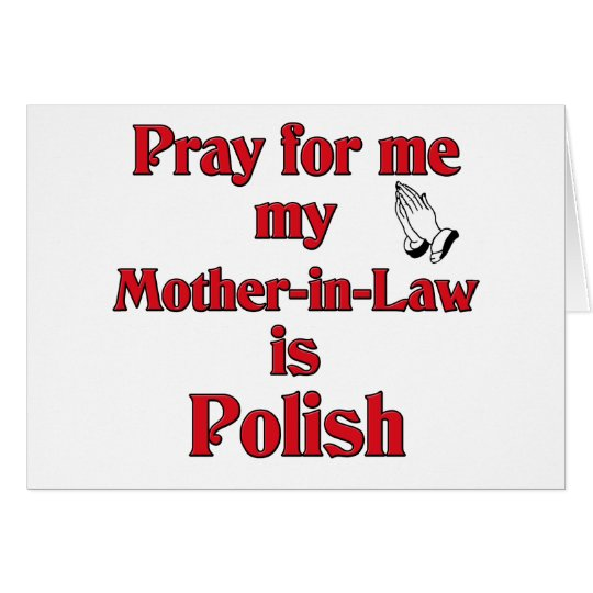 Pray for me my Mother-in-Law is Polish Card