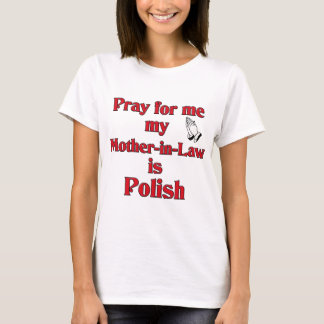 Pray for me my Mother-in-Law is Polish T-Shirt