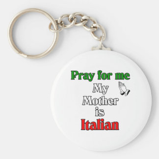 Pray for me my Mother is Italian Keychain