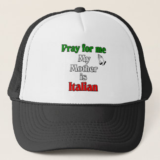 Pray for me my Mother is Italian Trucker Hat