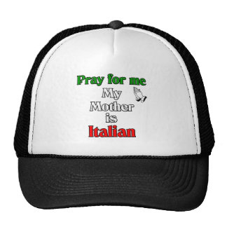 Pray for me my Mother is Italian Trucker Hat