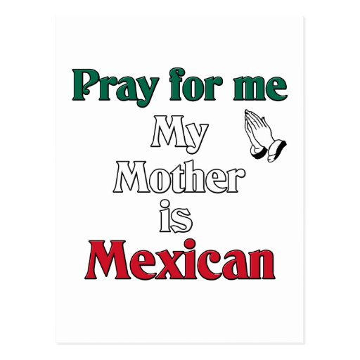 Pray for me my Mother is Mexican Postcard