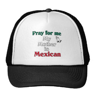 Pray for me my Mother is Mexican Trucker Hat