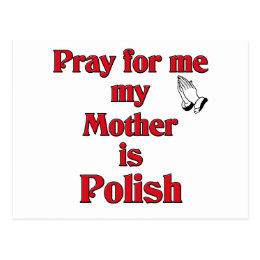 Pray for me my Mother is Polish Postcard
