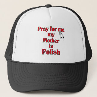 Pray for me my Mother is Polish Trucker Hat