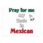 Pray for me my Uncle is Mexican Postcard