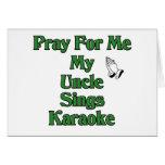 Pray for me my Uncle sings karaoke. Greeting Card