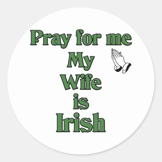 Pray for me My Wife is Irish. Classic Round Sticker