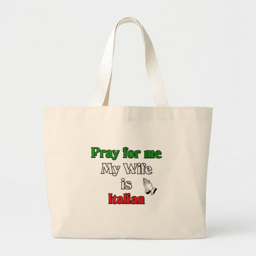Pray for me my Wife is Italian Canvas Bags