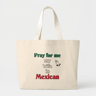 Pray for me my Wife is Mexican Bag