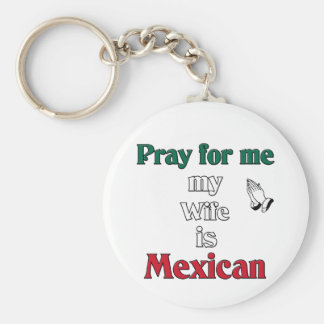 Pray for me my Wife is Mexican Keychains
