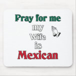 Pray for me my Wife is Mexican Mouse Pads