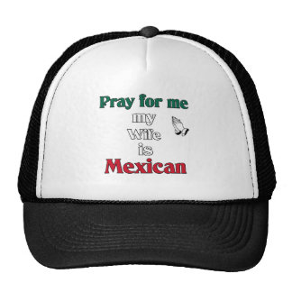 Pray for me my Wife is Mexican Trucker Hat