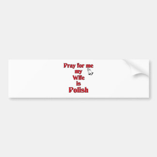 Pray for me my Wife is Polish Bumper Sticker