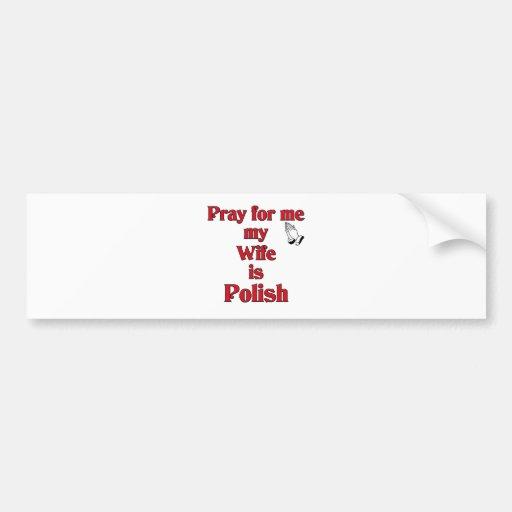 Pray for me my Wife is Polish Bumper Sticker