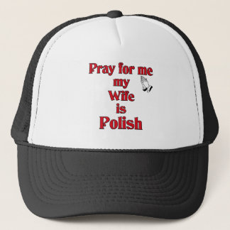 Pray for me my Wife is Polish Trucker Hat