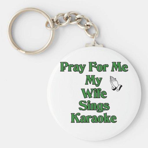 Pray for me my wife sings karaoke. keychain