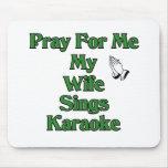 Pray for me my wife sings karaoke. mouse pad