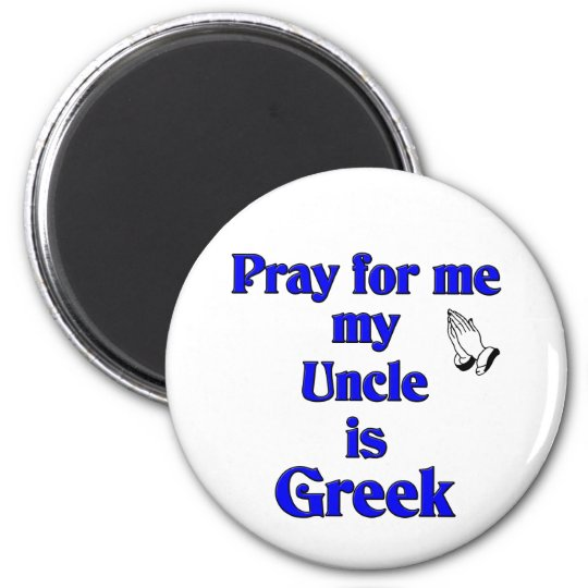 Pray for me Uncle is Greek Magnet