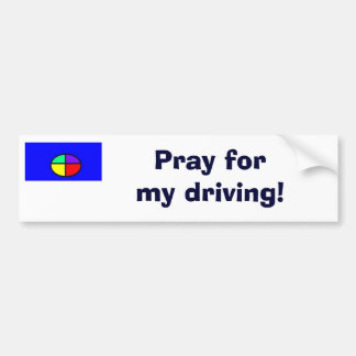 Pray for my driving! car bumper sticker